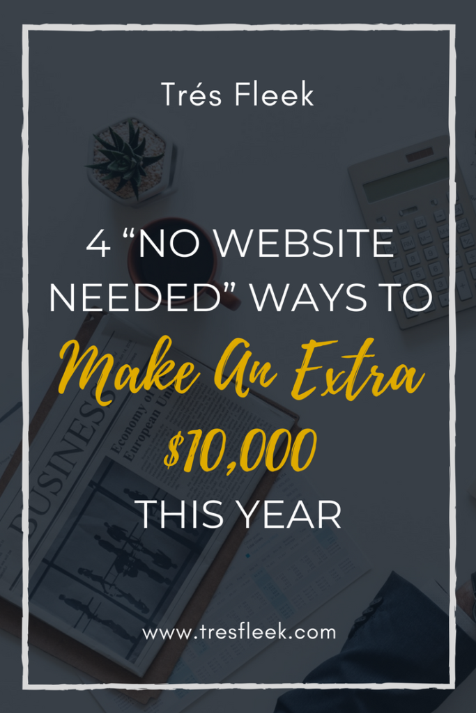 4 No Website Needed Ways To Make An Extra $10000 This Year Tres Fleek