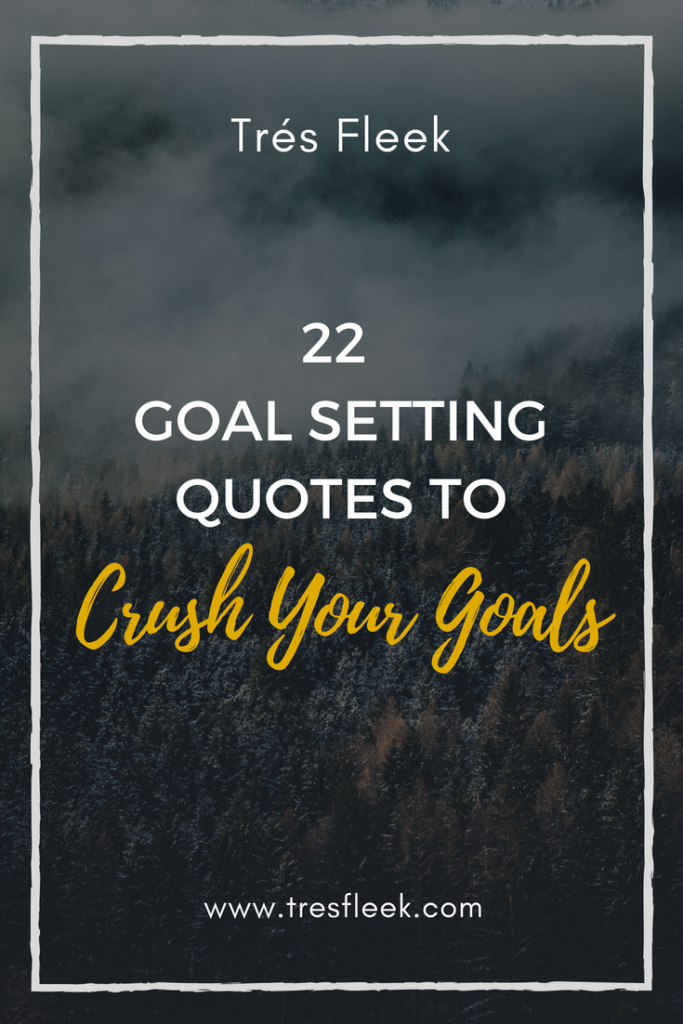 Goal Setting Quotes | 22 Goal Setting Quotes To Crush Your Goals Tres Fleek