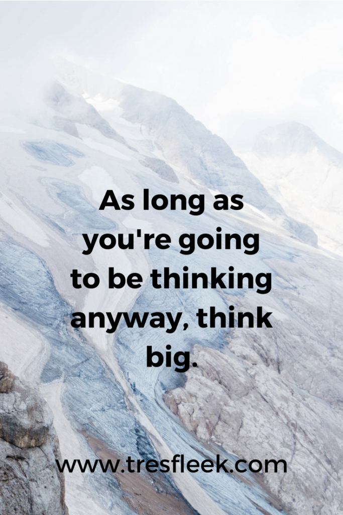 As long as you're going to be thinking anyway, think big | Goal Setting Quotes