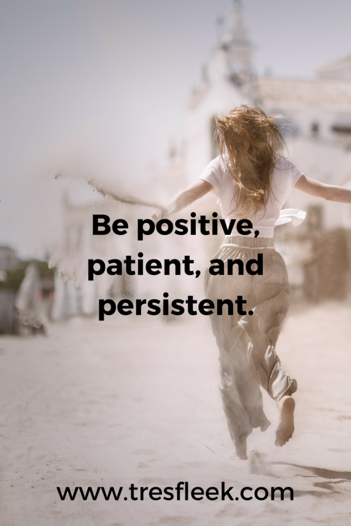 Be positive, patient, and persistent. | Goal Setting Quotes