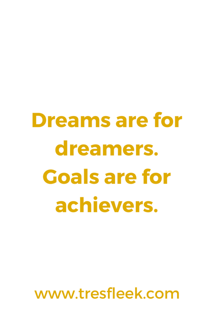 Dreams are for dreamers. Goals are for achievers. | Goal Setting Quotes