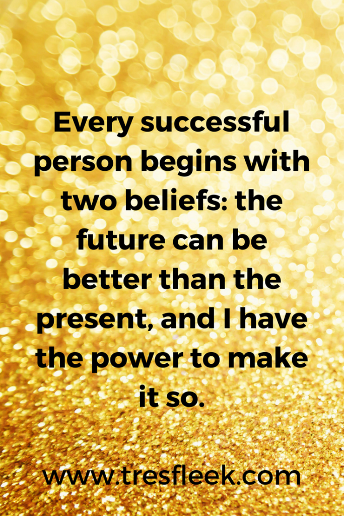 Every successful person begins with two beliefs: the future can be better than the present, and I have the power to make it so. | Goal Setting Quotes