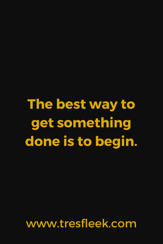 The best way to get something done is to begin. | Goal Setting Quotes