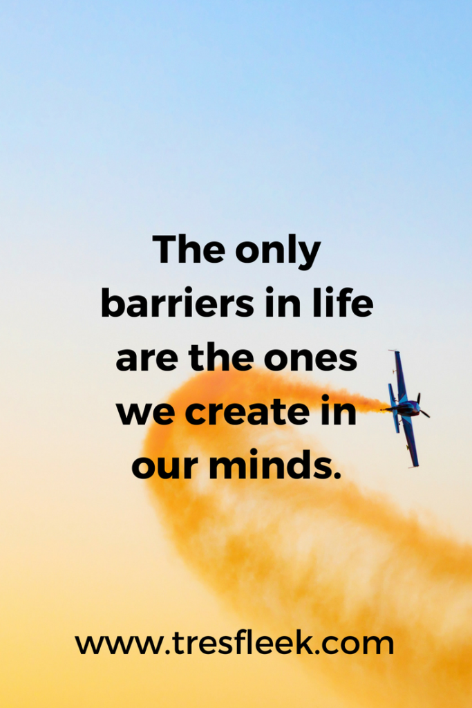 The only barriers in life are the ones we create in our minds. | Goal Setting Quotes