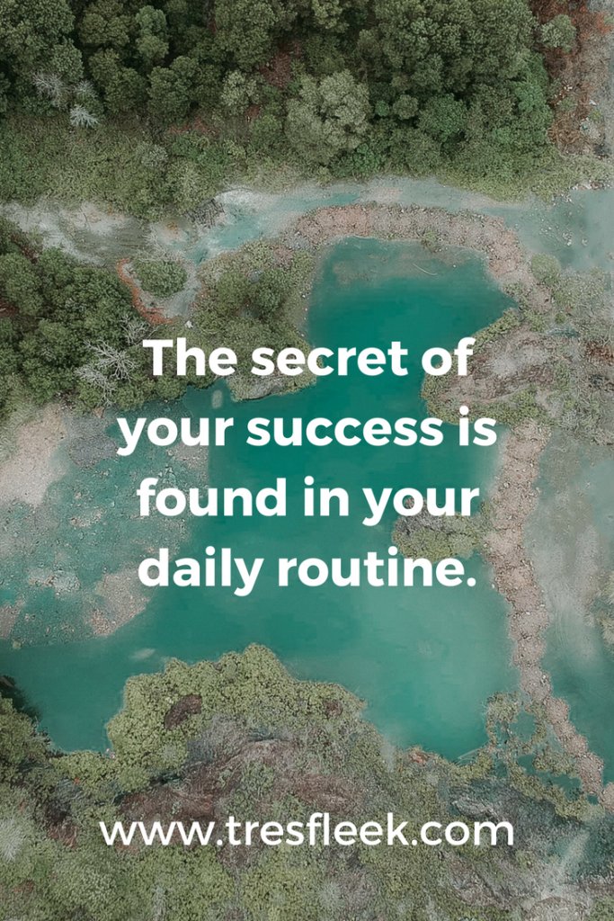 The secret of your success is found in your daily routine. | Goal Setting Quotes