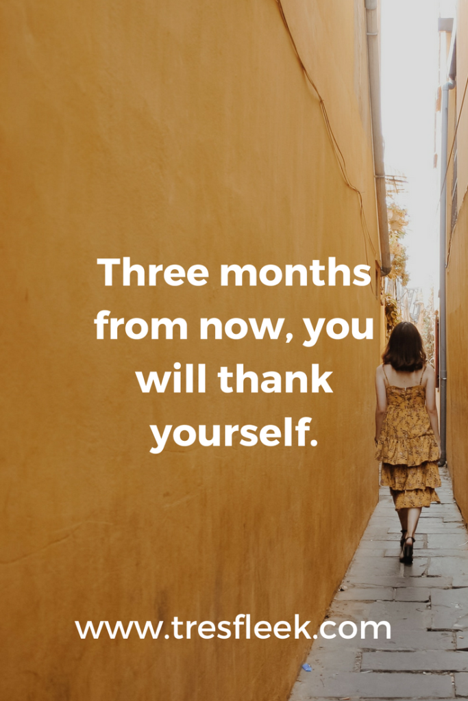 Three months from now, you will thank yourself. | Goal Setting Quotes