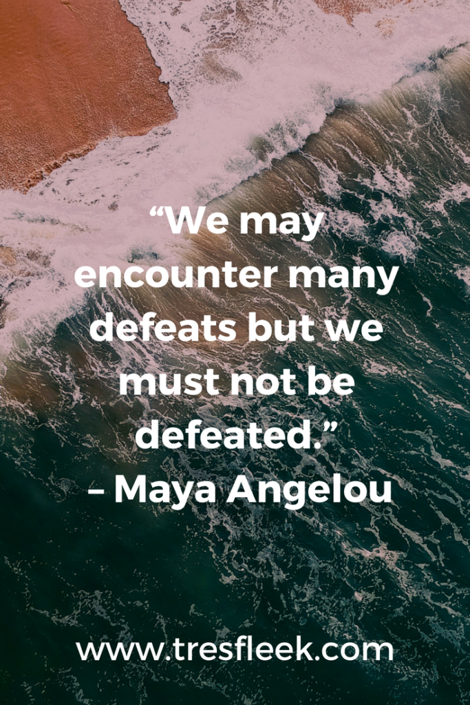 We may encounter many defeats but we must not be defeated - Maya Angelou | Goal Setting Quotes