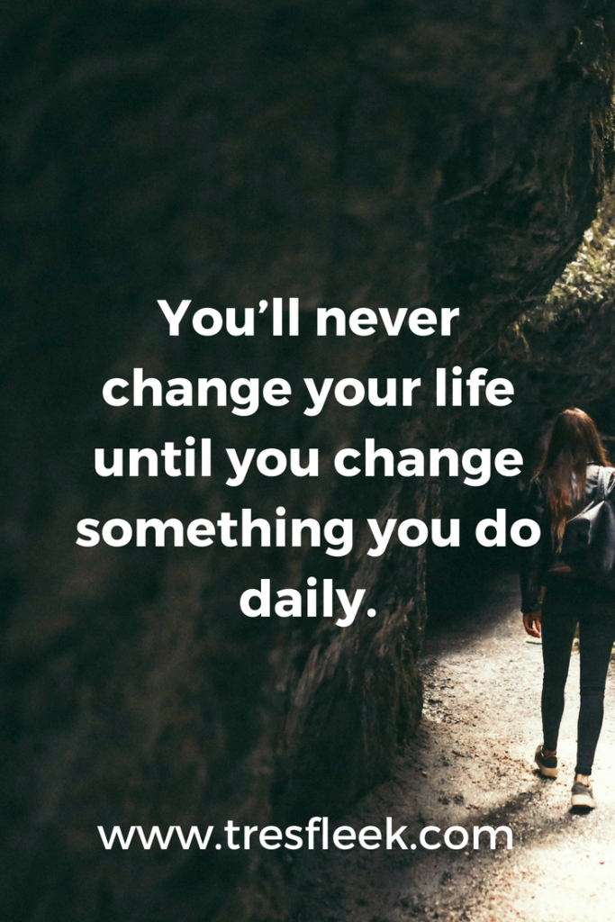 You'll never change your life until you change something you do daily. | Goal Setting Quotes