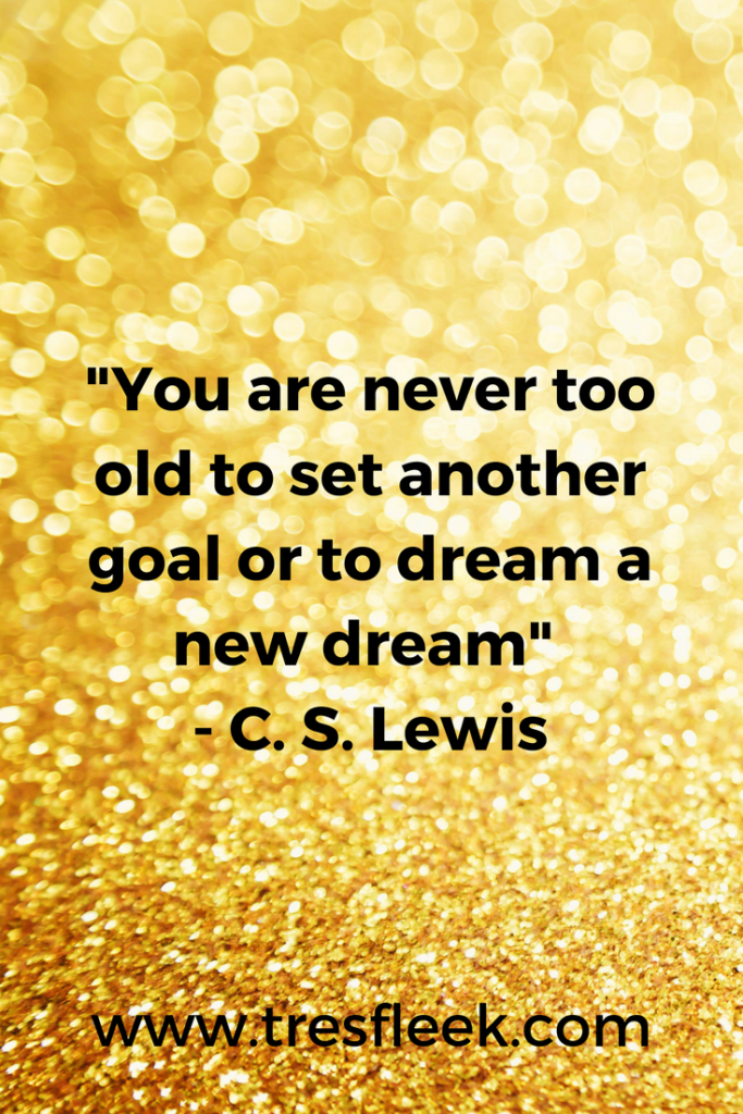 You are never too old to set another goal or dream a new dream - C.S. Lewis | Goal Setting Quotes