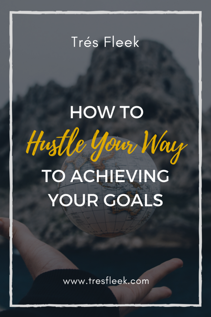 How to hustle your way to achieving your goals